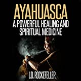 Ayahuasca: A Powerful Healing and Spiritual Medicine