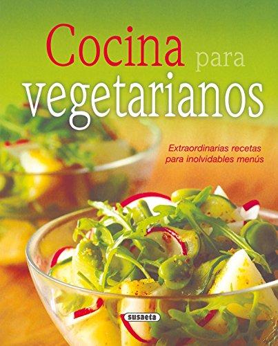 Cocina Para Vegetarianos. Extraordinarias Recetas Para Menus Inolvidables (El Rincón Del Paladar) por Equipo Susaeta