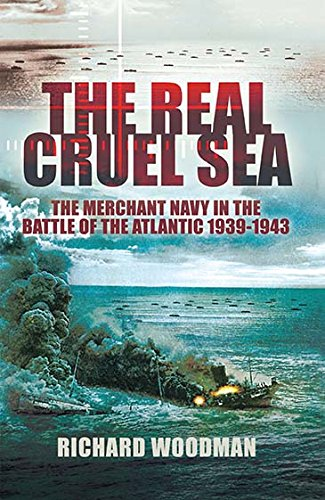 The Real Cruel Sea: The Merchant Navy in the Battle of the Atlantic 1939-1943 (Wwii Marine-schiffe)