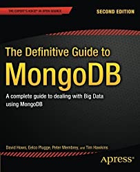 The Definitive Guide to MongoDB: A complete guide to dealing with Big Data using MongoDB (Expert's Voice in Open Source) by David Hows (2013-11-04)