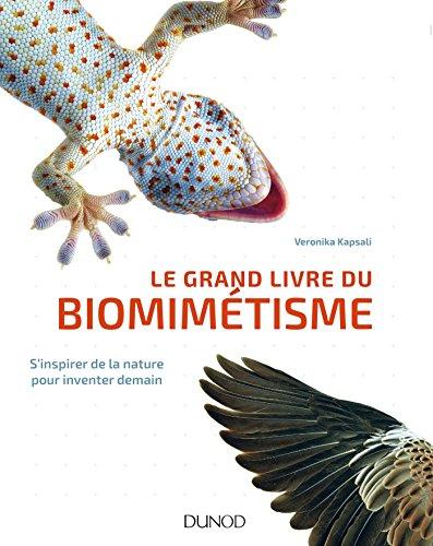 Le grand livre du biomimétisme : s'inspirer de la nature pour inventer demain / Veronika Kapsali |