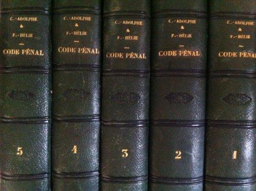 THÉORIE DU CODE PÉNAL, 4ème éd. Entièrement revue et considérablement augmentée par M.Chauveau Adophe et M.Faustin Hélie. Vol.1 à 5.
