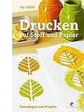 Drucken auf Stoff und Papier: Grundlagen und Projekte
