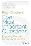 Peter Drucker's Five Most Important Questions: Enduring Wisdom for Today's Leaders (J-B Leader to Leader Institute/Pf Drucker Foundation)