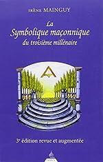 La symbolique maconnique du troisième millénaire de Irène Mainguy