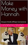 Make Money with Hannah: Amazon-Kindle Affiliate Connections (English Edition)