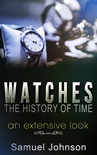 Watches, The History of Time: An Extensive Look (English Edition ...