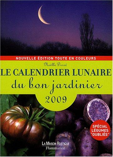 Le calendrier lunaire du bon jardinier 2009 par Noëlle Derré, Céline Richard