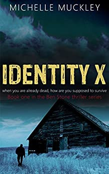 Identity X (A Conspiracy Thriller Series, Mystery and suspense, Book 1): A Ben Stone Thriller by [Muckley, Michelle]