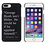 Stamp Press Black 'George Bush isn't Hitler. He could be if he applied himself.' Quote By Margaret Cho Case for iPhone 7 Plus (MC00193528)