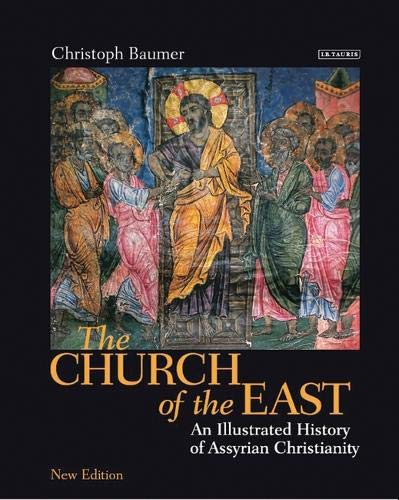 The Church of the East: An Illustrated History of Assyrian Christianity (I.B. TAURIS) por Collectif d'auteurs