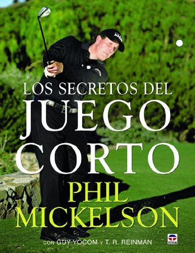 Los secretos del juego corto por Phil Mickelson, T. R. Reinman, Guy Yocom