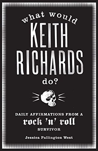 What Would Keith Richards Do?: Daily Affirmations with a Rock and Roll Survivor