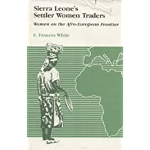 Sierra Leone's Settler Women Traders: Women on the Afro-European Frontier (Women and Culture Series) by White, E. Frances (1987) Hardcover