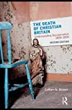 The Death of Christian Britain: Understanding Secularisation 1800-2000