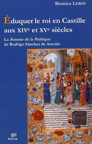 Eduquer le Roi en Castille aux XIV<Sup>E</Sup> et XV<Sup>E</Sup> Siec les. <I>la Somme de la Politiq