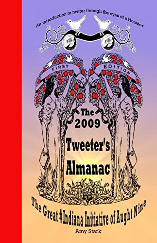 The 2009 Tweeter's Almanac First Edition: The Great #Indiana Initiative of Aught Nine (Tweeters.com)