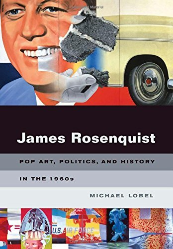 James Rosenquist: Pop Art, Politics, and History in the 1960s by Lobel, Mich?l (2009) Hardcover