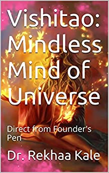 Vishitao: Mindless Mind of Universe: Direct from Founder's Pen by [Kale, Dr. Rekhaa]