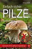Einfach sicher Pilze sammeln: Speisepilze & ihre giftigen Doppelgänger (BLV)