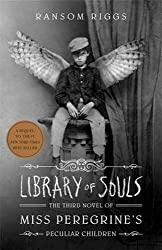 Library of Souls: The Third Novel of Miss Peregrine's Home for Peculiar Children (Miss Peregrines Peculiar Chld3) by Ransom Riggs (2016-06-07)