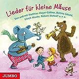 Lieder für kleine Mäuse: Von und mit Matthias Meyer-Göllner, Bettina Göschl, Ulrich Maske, Robert Metcalf u. v. a.