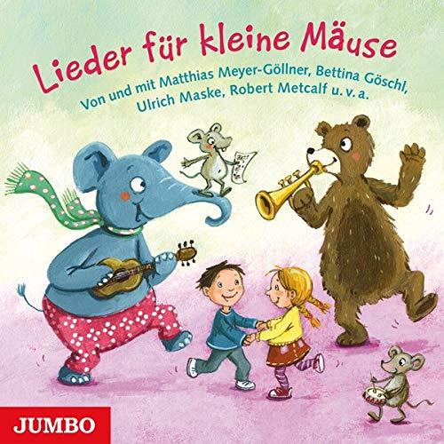 Lieder für kleine Mäuse: Von und mit Matthias Meyer-Göllner, Bettina Göschl, Ulrich Maske, Robert Metcalf u. v. a. -