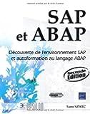 SAP et ABAP - Découverte de l'environnement SAP et autoformation au langage ABAP (2ème édition) de Yann SZWEC (2009) Broché