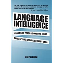 Language Intelligence: Lessons on persuasion from Jesus, Shakespeare, Lincoln, and Lady Gaga (English Edition)