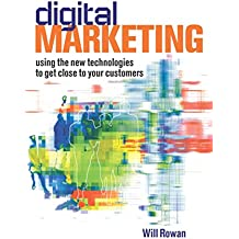 Digital Marketing: Using the New Technologies to Get Closer to Your Customers