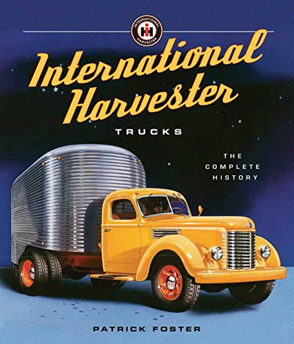 International Harvester Company (International Harvester Trucks: The Complete History)