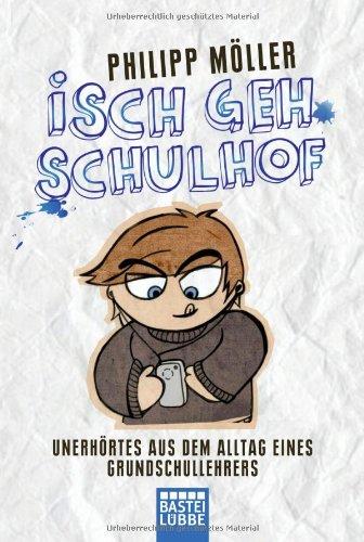 Bastei Lübbe (Bastei Verlag) Isch geh Schulhof: Unerhörtes aus dem Alltag eines Grundschullehrers