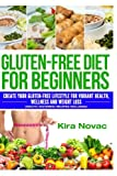 Gluten-Free Diet for Beginners: Create Your Gluten-Free Lifestyle for Vibrant Health, Wellness and Weight Loss (Mouth-Watering Recipes Included): ... Gluten-Free Diet, Gluten-Free Recipes)