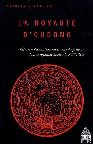 La royauté d'Oudong : Réformes des institutions et crise du pouvoir dans le royaume khmer du XVIIe siècle