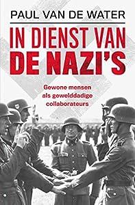 In dienst van de nazi's: Gewone mensen als gewelddadige collaborateurs