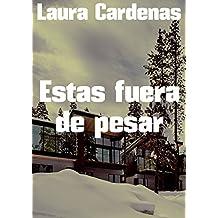 Estas fuera de pesar (Spanish Edition)