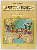 """Afficher """"La monnaie de singe ou Comment reconnaître les expressions issues du Moyen âge"""""""