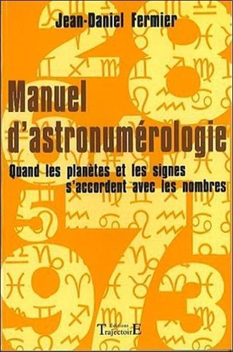 Manuel d'astronumrologie : Quand les plantes et les signes s'accordent avec les nombres