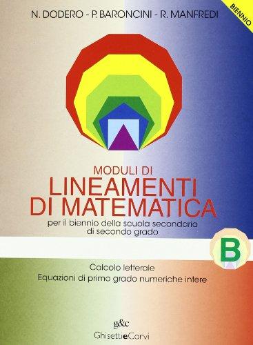 Lineamenti di matematica. Modulo B: Calcolo letterale, equazioni di primo grado numeriche intere. Per il biennio