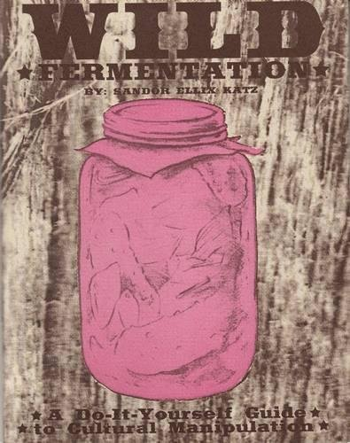 Wild Fermentation: A Do-It-Yourself Guide to Cultural Manipulation (DIY) (English Edition) (Vegan Canning)