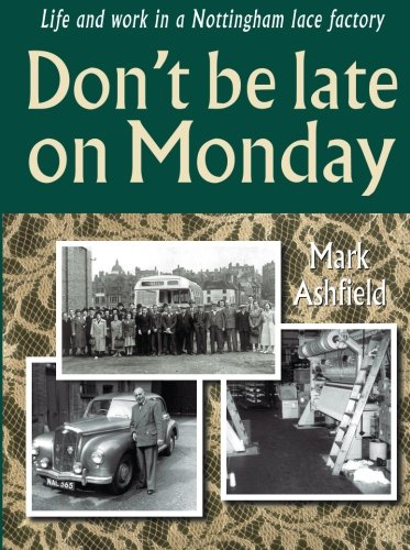 Don't be late on Monday: Life and work in a Nottingham lace factory Nottingham Lace
