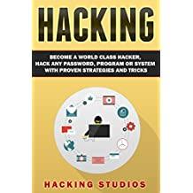 Hacking: Become a World Class Hacker, Hack Any Password, Program Or System With Proven Strategies and Tricks (English Edition)