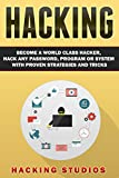 Hacking: Become a World Class Hacker, Hack Any Password, Program Or System With Proven Strategies and Tricks