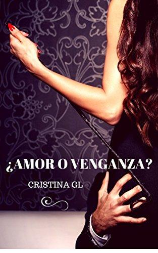 ¿Amor o Venganza? por Cristina GL