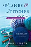 Wishes and Stitches: A Cypress Hollow Yarn (A Cypress Hollow Yarn Novel) by Rachael Herron (2011-10-11)