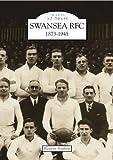 Swansea RFC 1873-1945 (Archive Photographs: Images of Sport)