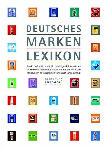 Deutsches Markenlexikon: Rund 1.500 Marken mit allen wichtigen Informationen zu Herkunft, Geschichte, Daten und Fakten. Mit 4.000 Abbildungen.