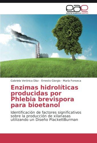 Enzimas hidrolíticas producidas por Phlebia brevispora para bioetanol: Identificación de factores significativos sobre la producción de xilanasas utilizando un Diseño PlackettBurman por Gabriela Verónica Díaz
