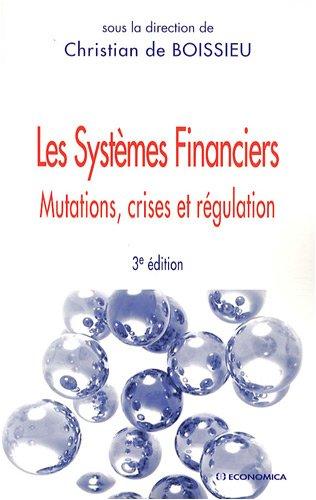 Les Systèmes Financiers - mutations, crises, régulation - 3e ed.