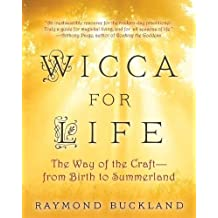 Wicca for Life The Way of the Craft - From Birth to Summerland